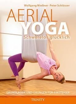 Aerial Yoga: Schwerelos glücklich von W. Mießner, P. Schlösser