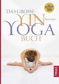 Das große Yin Yoga Buch von Bernie Clark