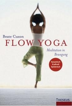 Flow Yoga. Meditation in Bewegung von Beate Cuson