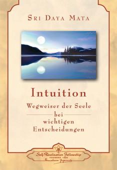 Intuition – Wegweiser der Seele bei wichtigen Entscheidungen von Sri Daya Mata