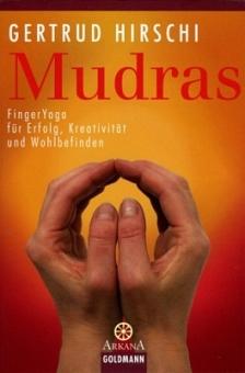 Mudras - Finger Yoga für Erfolg von Gertrud Hirschi