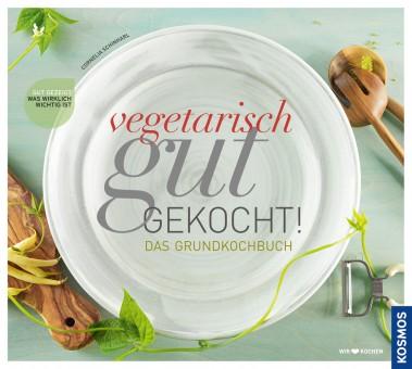 Vegetarisch gut gekocht von Cornelia Schinharl