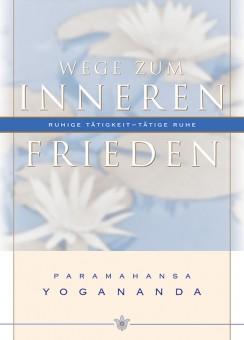 Wege zum inneren Frieden mit Paramahansa Yogananda