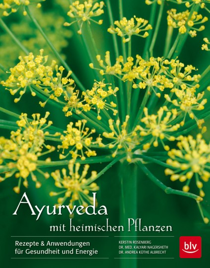 Ayurveda mit heimischen Pflanzen von K. Rosenberg, K. Nagersheth, A. Küthe-Albrecht