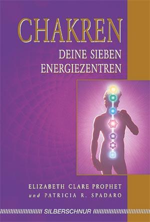 Chakren - Deine sieben Energiezentren von Elizabeth Clare Prophet