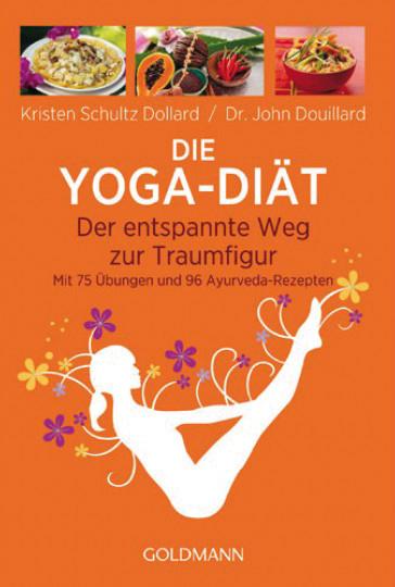 Die Yoga-Diät von Kristen Schultz Dollard und Dr. John Douillard