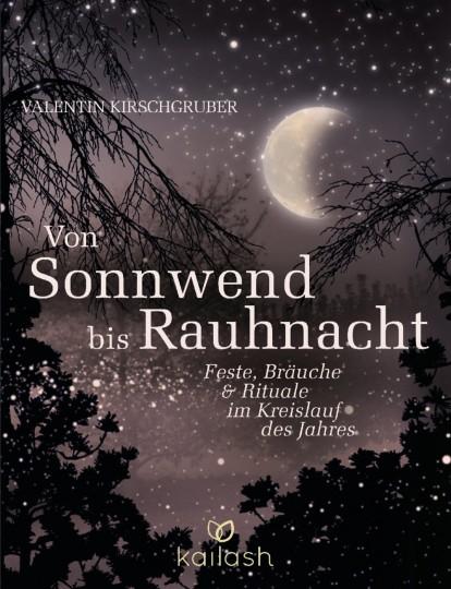 Von Sonnwend bis Rauhnacht von Valentin Kirschgruber