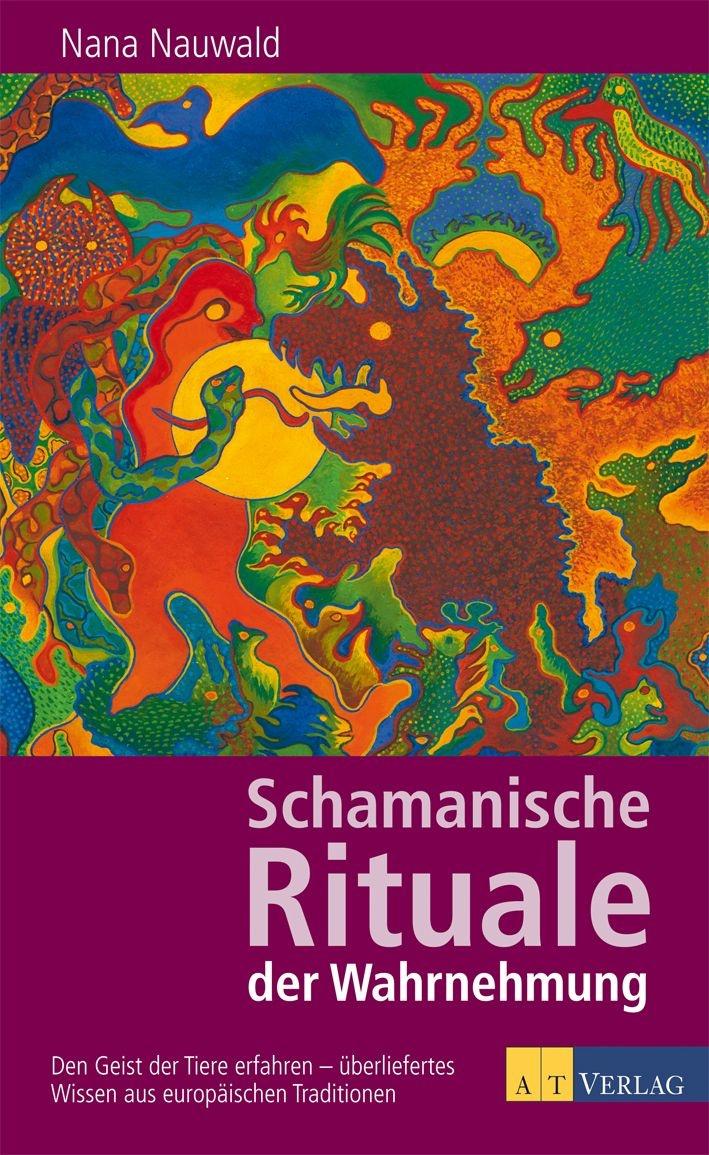 Schamanische Rituale der Wahrnehmung von Nana Nauwald