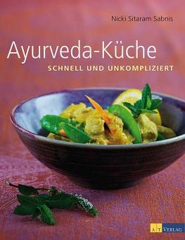 Ayurveda-Küche: schnell und umkompliziert von Nicky Sitaram Sabnis