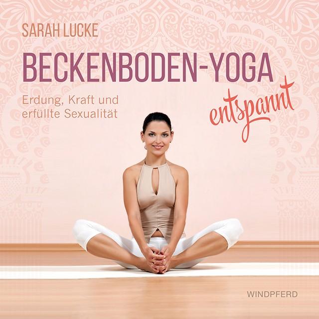 Beckenboden-Yoga entspannt von Sarah Lucke