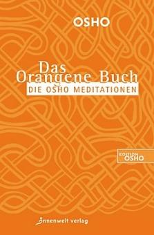 Das Orangene Buch: Die Osho Meditationen von Osho