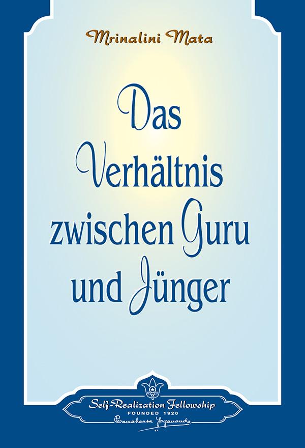 Das Verhältnis zwischen Guru und Jünger von Sri Mrinalini Mata