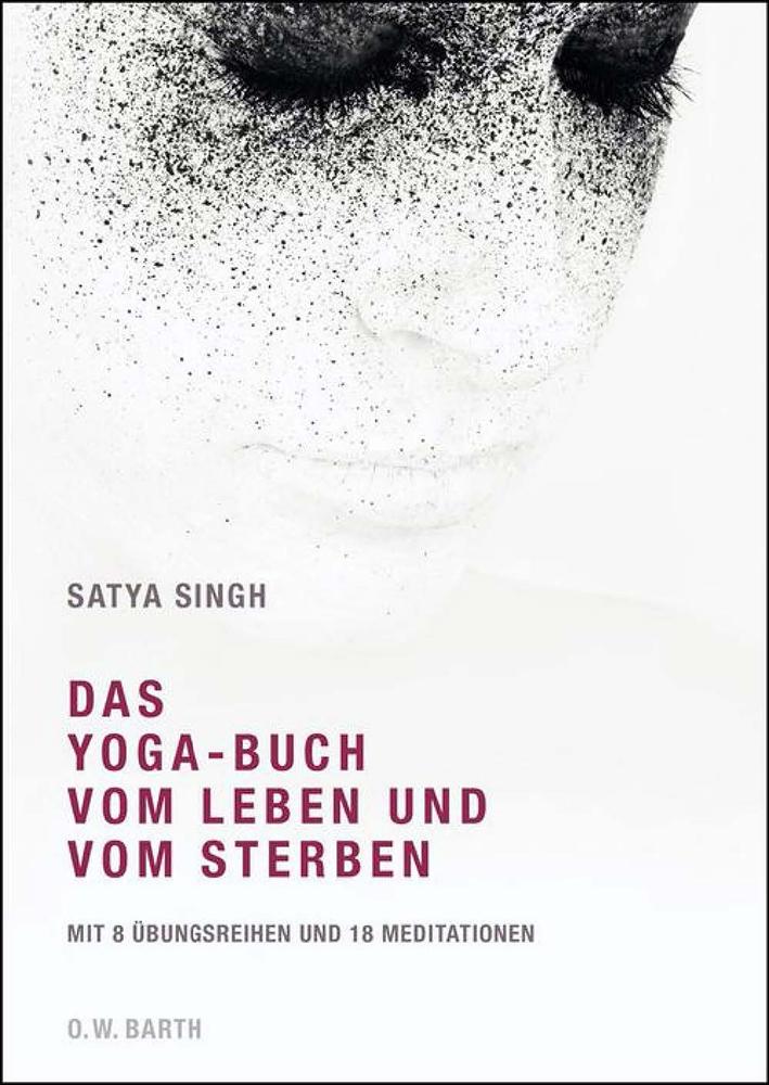 Das Yoga-Buch vom Leben und Sterben von Satya Sing