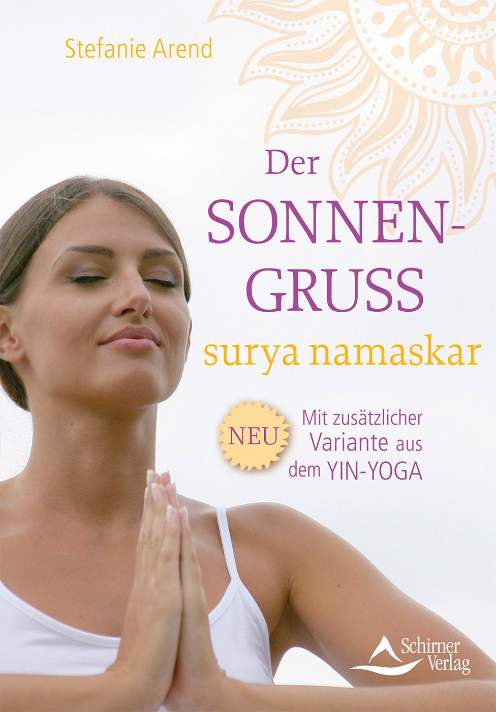 Der Sonnengruß - surya namaskar von Stefanie Arend