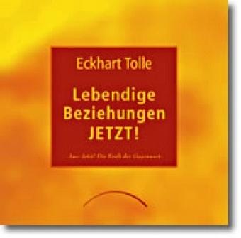 Lebendige Beziehung - Jetzt! von Eckhart Tolle