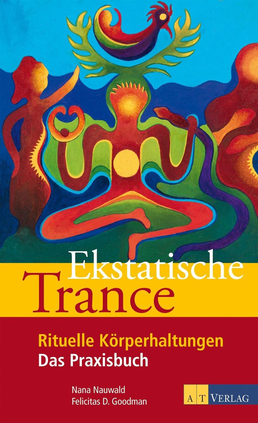 Ekstatische Trance: Rituelle Körperhaltungen von N. Nauwald, Dr. F. Goodman