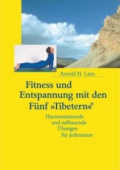 Fitness und Entspannung mit den Fünf Tibetern von Arnold H. Lanz