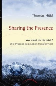 Sharing the presence: Wo warst du bis jetzt von Thomas Hübl