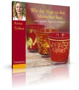Wie der Yoga zu den Menschen kam von Anna Trökes (CD)