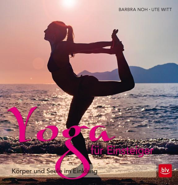 Yoga für Einsteiger - Körper und Seele im Einklang von Barbra Noh, Ute Witt