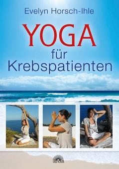 Yoga für Krebspatienten von Evelyn Horsch-Ihle