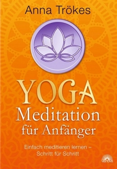 Yoga-Meditation für Anfänger: Einfach meditieren lernen von Anna Trökes
